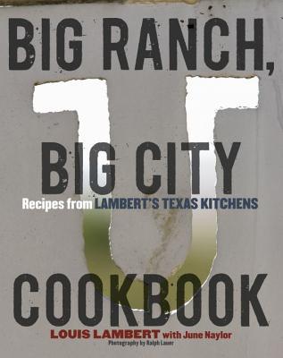 Big Ranch, Big City Cookbook By Lambert, Louis/ Naylor, June
